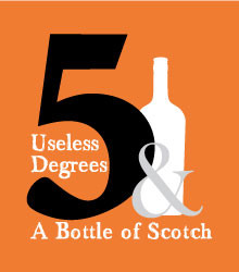 5 Useless Degrees & A Bottle of Scotch